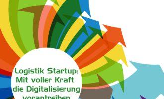 Logistik Startup: Mit voller Kraft die Digitalisierung vorantreiben