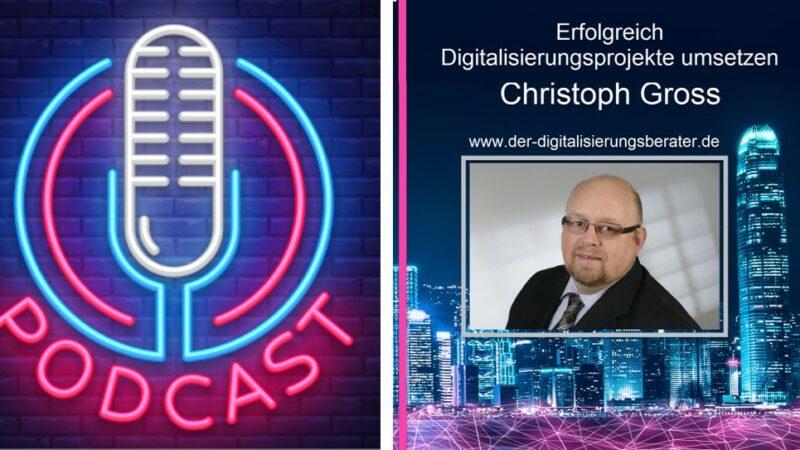 PodCast zur Digitalisierung: Erfolgreich Digitalisierungsprojekte umsetzen – Jeden Montag eine neue Folge